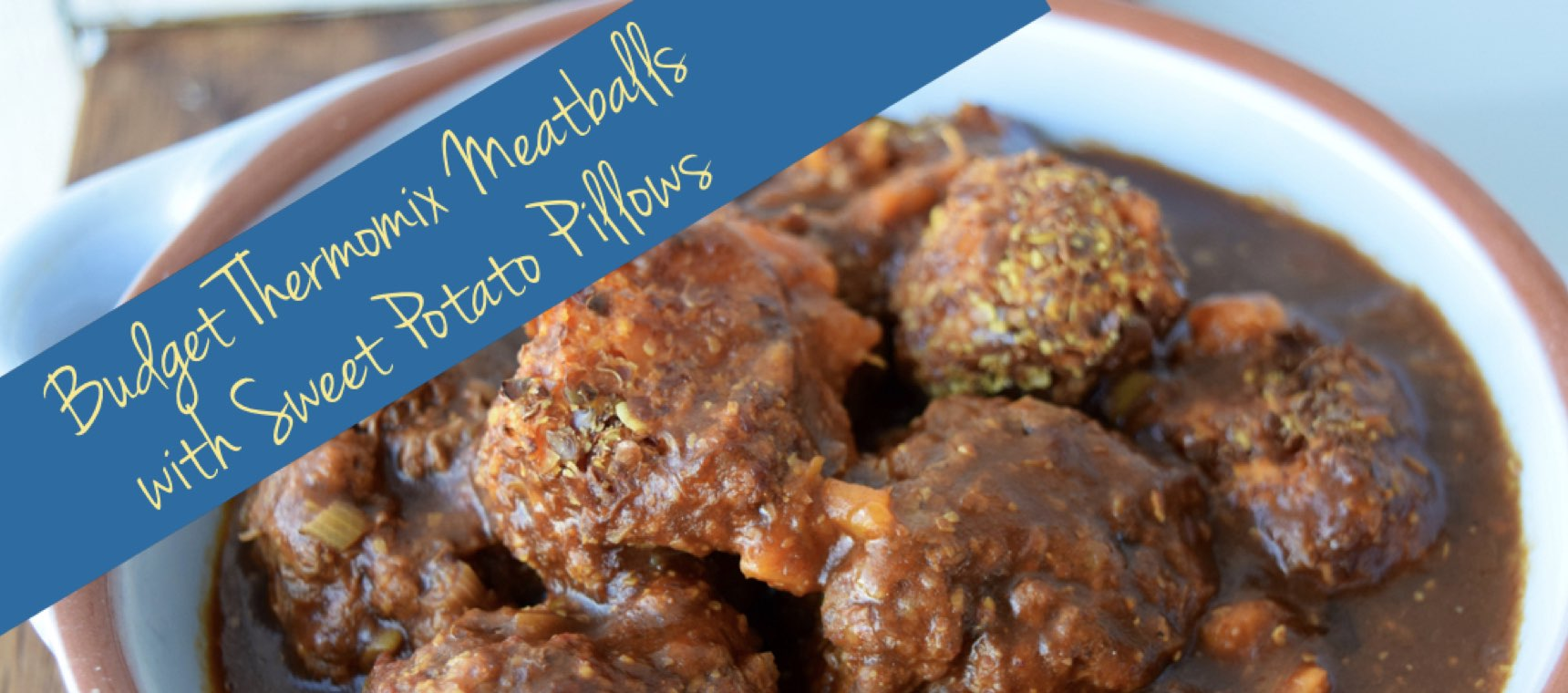 Budget Thermomix Meatballs with Sweet Potato Pillows